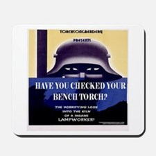 HAVE YOU CHECKED YOUR BENCH TORCH?mousepad