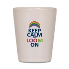 Keep Calm and Loom On Shot Glass
