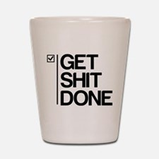 Get Shit Done Shot Glass