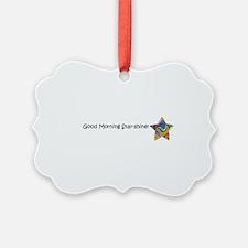 Good Morning Star-Shine! Ornament