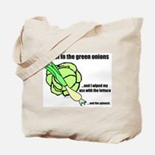 I shat in the green onions Tote Bag
