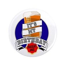 "It's My Bday Beer Me 3.5"" Button"