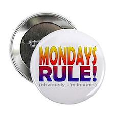 "Mondays Rule! (...insane) 2.25"" Button (10 pack)"