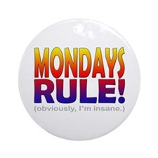 Mondays Rule! (...insane) Ornament (Round)