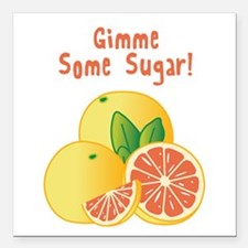 "Gimme Some Sugar Square Car Magnet 3"" x 3"""