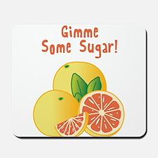 Gimme Some Sugar Mousepad