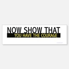 You Have the Courage Bumper Bumper Bumper Sticker