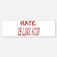 Hate Is Like Acid Bumper Bumper Bumper Sticker