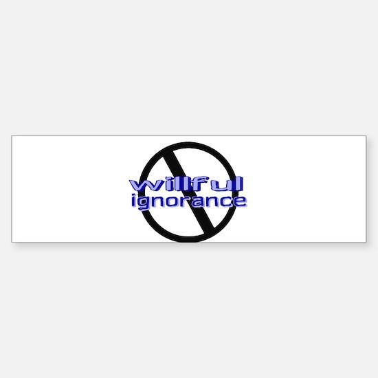 Ban Willful Ignorance Bumper Bumper Bumper Sticker