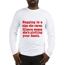 Nagging is a sign she cares Long Sleeve T-Shirt