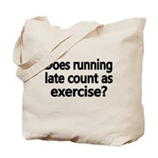 Does running late count as exercise Tote Bag