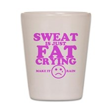 Sweat is just fat crying fitness work out Shot Gla