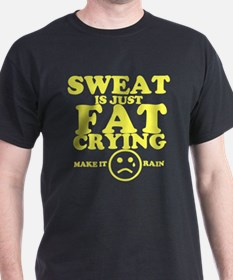 Sweat is just fat crying fitness work out T-Shirt