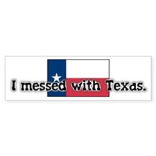 I Messed With Texas Bumper Car Sticker