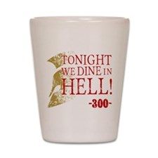 300 Tonight We Dine In Hell Shot Glass