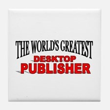 """The World's Greatest Desktop Publisher"" Tile Coas"