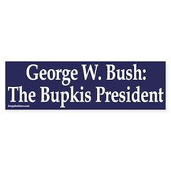 Bush: The Bupkis President (bumper stick