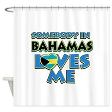 Somebody in Bahamas Loves me Shower Curtain