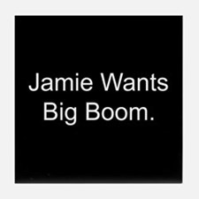 Jamie Wants Big Boom Tile Coaster