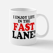 I ENJOY LIFE IN THE FAST LANE! Mugs