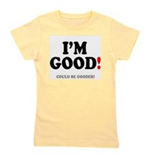 IM GOOD - COULD BE GOODER! Girl's Tee