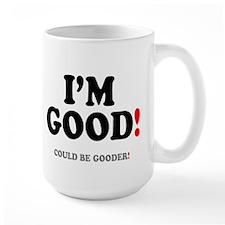 IM GOOD - COULD BE GOODER! Mugs