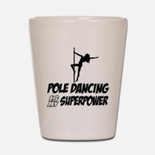 pole dancing is my superpower Shot Glass