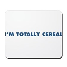 """The """"I'm Totally Cereal"""" Line Mousepad"""