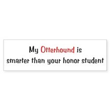 My Otterhound is smarter... Bumper Bumper Sticker