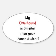 My Otterhound is smarter... Oval Decal