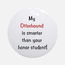 My Otterhound is smarter... Ornament (Round)