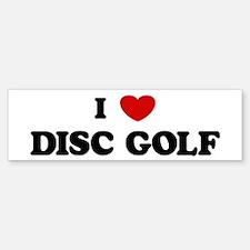 I Love Disc Golf Bumper Bumper Bumper Sticker