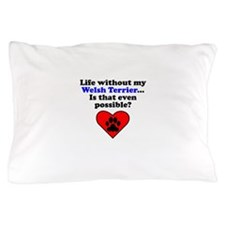 Life Without My Welsh Terrier Pillow Case
