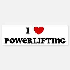 I Love Powerlifting Bumper Bumper Bumper Sticker