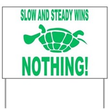 Slow and Steady Wins Nothing Running Yard Sign