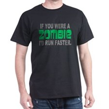 Run Faster if you were Zombie T-Shirt