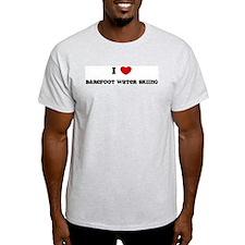 I Love Barefoot Water Skiing Ash Grey T-Shirt
