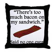 Said No One Ever: Too Much Bacon Throw Pillow