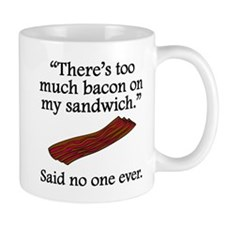 Said No One Ever: Too Much Bacon Mugs