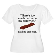 Said No One Ever: Too Much Bacon Plus Size T-Shirt