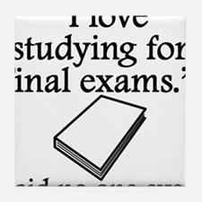 Said No One Ever: Studying For Final Exams Tile Co