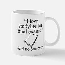 Said No One Ever: Studying For Final Exams Mugs