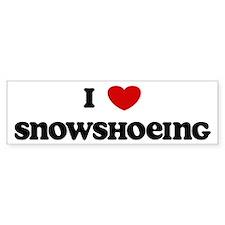 I Love Snowshoeing Bumper Bumper Sticker