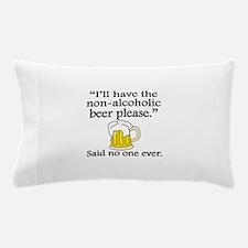Said No One Ever: Non-Alcoholic Beer Pillow Case