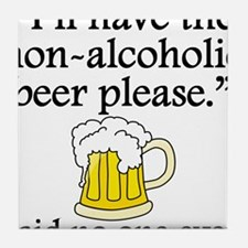 Said No One Ever: Non-Alcoholic Beer Tile Coaster