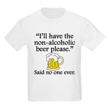 Said No One Ever: Non-Alcoholic Beer T-Shirt