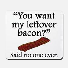 Said No One Ever: Left Over Bacon Mousepad