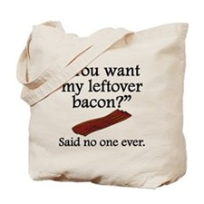 Said No One Ever: Left Over Bacon Tote Bag