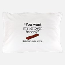 Said No One Ever: Left Over Bacon Pillow Case