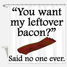 Said No One Ever: Left Over Bacon Shower Curtain